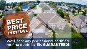 Best price in Ottawa. We'll beat any professional certified roofing quote by 5% Guaranteed!