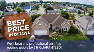Best Price in Ottawa - We'll beat any professional certified roofing quote by 5% guaranteed!