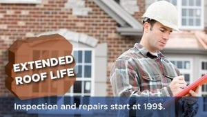 Extended Roof Life - Inspection and repairs start at $199